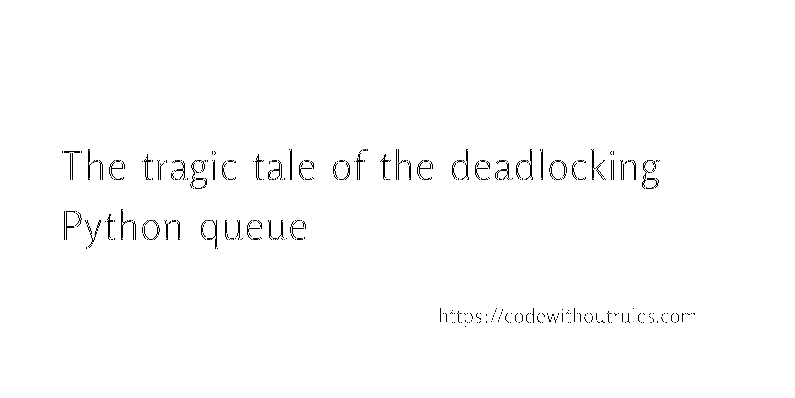 The tragic tale of the deadlocking Python queue