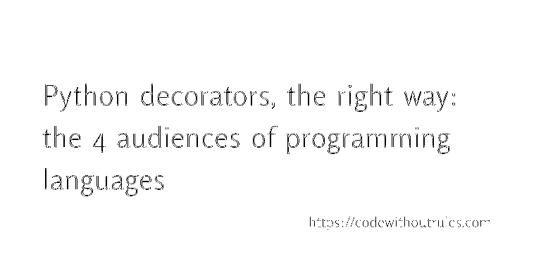 Python Decorators The Right Way The 4 Audiences Of Programming